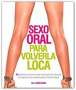 Sexo oral para volverla loca: Dra. Sonia Borg: Amazon.es