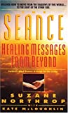 img - for The Seance: Healing Messages from Beyond (Former Title: Seance: A Guide for the Living) by Suzane Northrop (1995-10-01) book / textbook / text book