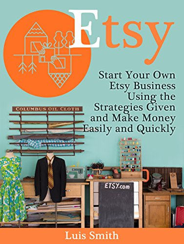 Download PDF Etsy - Start Your Own Etsy Business Using the Strategies Given and Make Money Easily and Quickly
