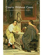 Courts Without Cases: The Law and Politics of Advisory Opinions