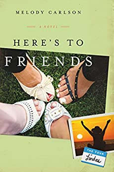 Here's to Friends!: A Novel (The Four Lindas Book 4) by [Carlson, Melody]