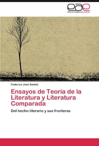 Ensayos de Teoría de la Literatura y Literatura Comparada Del hecho literario y sus fronteras  [Xamist, Federico José] (Tapa Blanda)