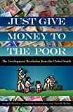 Just Give Money to the Poor: The Development Revolution from the Global South offers