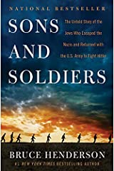 Sons and Soldiers: The Untold Story of the Jews Who Escaped the Nazis and Returned with the U.S. Army to Fight Hitler Hardcover