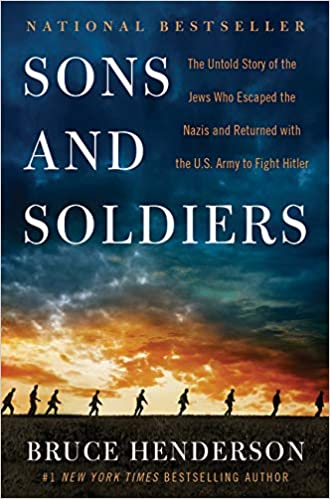 Sons and soldiers the untold story of the jews who escaped the sons and soldiers the untold story of the jews who escaped the nazis and returned with the us army to fight hitler bruce henderson 9780062419095 fandeluxe Gallery