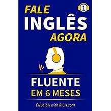Fale Inglês Agora: Inglês Fluente e Confiante Em 6 Meses (Portuguese Edition)