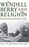 img - for Wendell Berry and Religion: Heaven's Earthly Life (Clark Lectures) book / textbook / text book