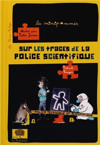 Sur les traces de la police scientifique Broché – 18 février 2013 Patrick Rouger Sophie Jansem LE POMMIER 2746506513