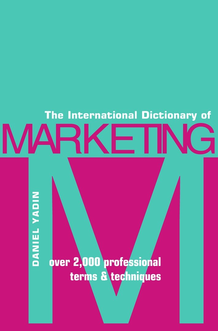 The International Dictionary of Marketing: Over 2000 Professional Terms and Techniques ebook