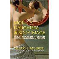 Mothers, Daughters, and Body Image: Learning to Love Ourselves as We Are