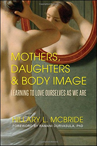 Mothers, Daughters, & Body Image: Learning to Love Ourselves As We Are