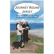 Journey Round Jersey: Coast and Conversations - Ninety Encounters on a Fifty-mile Walk