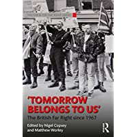 Tomorrow Belongs to Us: The British Far Right since 1967 (Routledge Studies in Fascism...