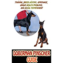 Doberman Pinscher Guide: Training, Breed History, Appearance, Unique Health Problems, and Social Temperament