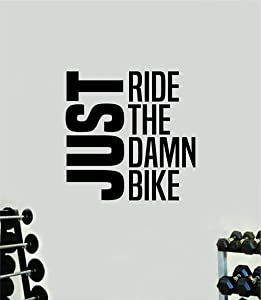 fashion Just Ride The Damn Bike Gym Wall Decal Home Decor Art Vinyl Sticker Quote Bedroom Teen Inspirational Boys Kids Fitness Lift Work Out Weights Beast Train Health Running Treadmill Eliptical BMX Bicycle