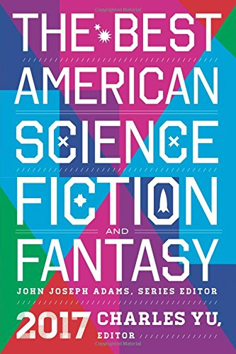 Best American Science Fiction and Fantasy 2017 (The Best American Series ®) (Best Sci Fi And Fantasy)