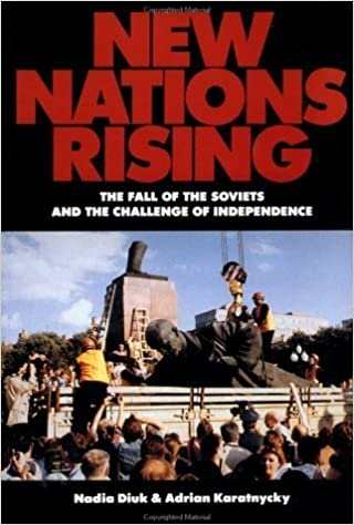 New Nations Rising: The Fall of the Soviets and the Challenge of Independence by Nadia Diuk (1993-04-21)