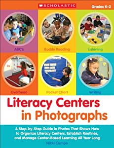Literacy Centers in Photographs: A Step-by-Step Guide in Photos That Shows How to Organize Literacy Centers, Establish Routines, and Manage Center-Based Learning All Year Long: Grades K-2