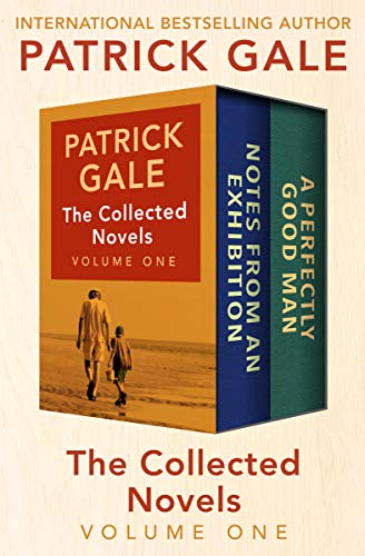 The Collected Novels Volume One: Notes from an Exhibition and A Perfectly Good Man