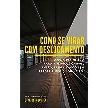 Como Se Virar com Deslocamento: O guia definitivo para viajar de ônibus, avião, trem e barco sem perder tempo ou dinheiro.  (Portuguese Edition)