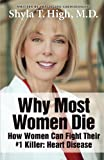 Why Most Women Die - How Women Can Fight Their #1 Killer, Shyla T. High, 1939288029