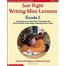 Just-Right Writing Mini-Lessons: 75 Mini-Lessons to Teach Your First Graders the Essential Skills and Strategies Beginning Writers Need: Grade 1