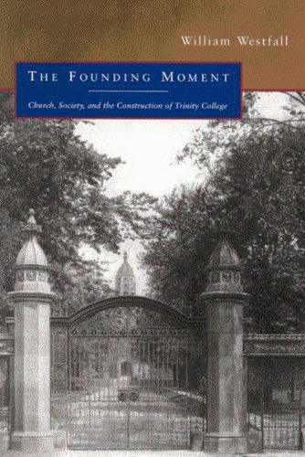The Founding Moment: Church, Society, and the Construction of Trinity College (McGill-Queens Studies in the History of Religion) pdf