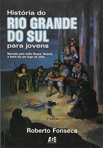 Hist Ria Do Rio Grande Do Sul Para Jovens   Narrada Pelo  Ndio Roque Tavares   Beira De Um Fogo De Ch O