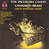 Classical Music : The Canadian Brass Plays the Pachelbel Canon - Great Baroque Music