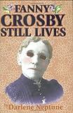 Fanny Crosby Still Lives, Darlene Neptune, 1931600007