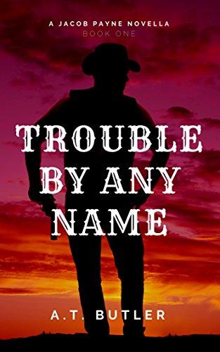Trouble By Any Name: A Western Novella (Jacob Payne, Bounty Hunter Book 1)