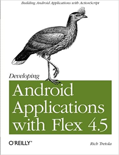 Developing Android Applications with Flex 4 5: Building Android