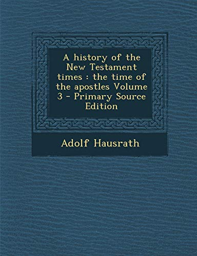 A history of the New Testament times: the time of the apostles Volume - Faithfull Brush Wire