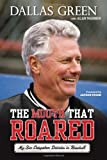The Mouth That Roared: My Six Outspoken Decades in Baseball