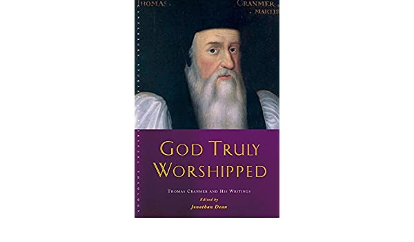 God Truly Worshipped A Thomas Cranmer Reader Canterbury Studies In