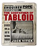 The Godfather of Tabloid : Generoso Pope Jr. and the National Enquirer, Vitek, Jack, 0813125030