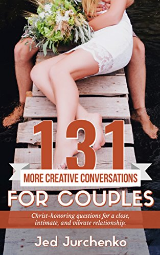 131 More Creative Conversations For Couples by Jed Jurchenko