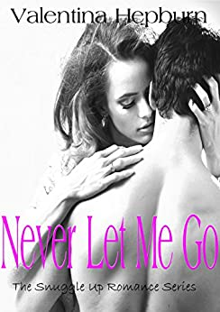 Never Let Me Go: A sexy new rom-com - Laugh out-loud and completely girly, Valentina Hepburn's new heroines are a saucy delight! (The Snuggle Up Romance Series Book 3) by [Hepburn, Valentina]