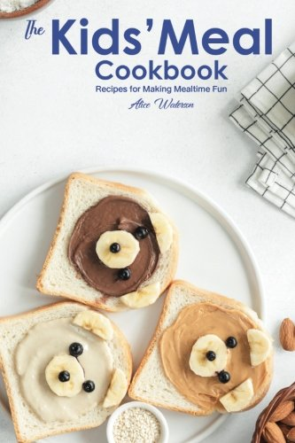 The Kids? Meal Cookbook: Recipes for Making Mealtime Fun by Alice Waterson