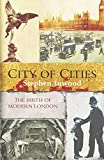 img - for City of Cities: The Birth of Modern London book / textbook / text book