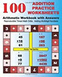 100 Addition Practice Worksheets Arithmetic Workbook with Answers, Anne Fairbanks, 1468134043