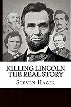 Killing Lincoln: The Real Story by [Hager, Steven]