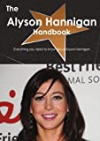 The Alyson Hannigan Handbook - Everything You Need to Know about Alyson Hannigan, Emily Smith, 1743384238