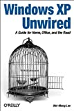 Windows XP Unwired : A Guide for Home, Office, and the Road, Lee, Wei-Meng, 0596005369