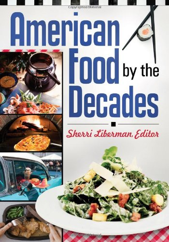 [PDF] American Food by the Decades Free Download | Publisher : Greenwood | Category : Cooking & Food | ISBN 10 : 0313376980 | ISBN 13 : 9780313376986