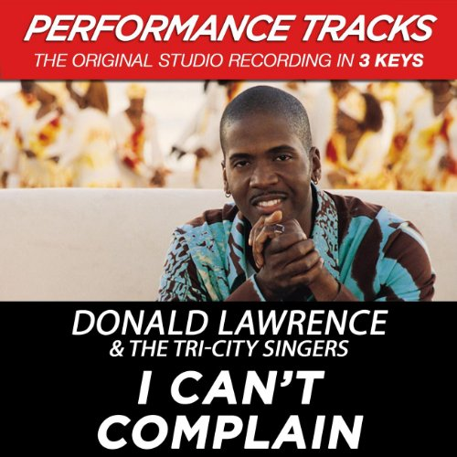 I Can't Complain (Go Get Your Life Back Album Version) (Donald Lawrence Go Get Your Life Back)