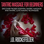 Tantric Massage for Beginners: Discover the Best Essential Tantric Massage and Tantric Love Making Techniques: J.D. Rockefeller's Book Club | J.D. Rockefeller