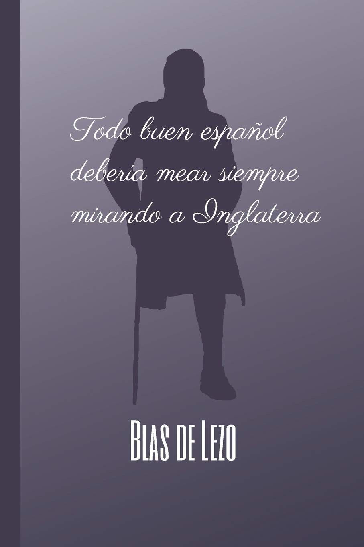 Todo Buen Español Debería Mear Siempre Mirando a Inglaterra: BLAS ...