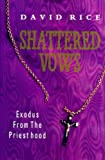 Shattered Vows : Exodus from the Priesthood