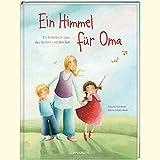 Ein Himmel für Oma: Ein Bilderbuch über das Sterben und den Tod (Bilder- und Vorlesebücher)